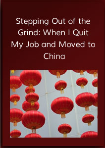 Stepping Out of the Grind When I Quit my Job and Moved to China
